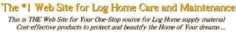 Appalachian Log Home Care: Products to protect and beautify the home of your dreams